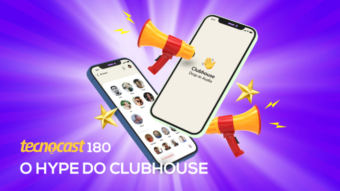 Tecnocast 180 – O hype do Clubhouse